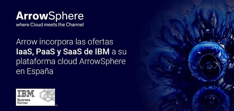 Arrow incorpora las ofertas IaaS, PaaS y SaaS de IBM a su plataforma cloud ArrowSphere en España